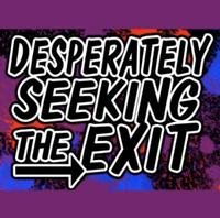 DESPERATELY SEEKING THE EXIT Extends Through 6/10
