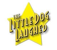 THE LITTLE DOG LAUGHED Closes at Secret Rose, 7/8; Moves to Zephyr Theatre, 8/17