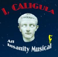 I, CALIGULA: AN INSANITY MUSICAL Premieres at Secret Rose Theatre, 8/3