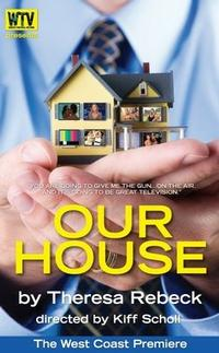 West Coast Premiere of Theresa Rebeck's Reality TV Dark Comedy OUR HOUSE Set for 6/29 - 8/5