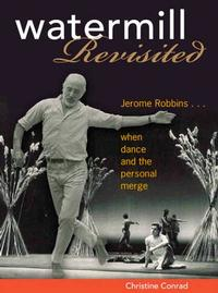 Christine-Conrads-WATERMILL-REVISITED-Details-Life-and-Work-of-Jerome-Robbins-20010101