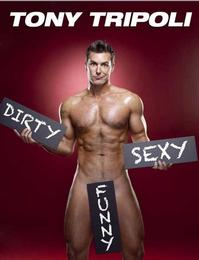 Tony Triploi Brings DIRTY SEXY FUNNY to Tempe, Phoenix April 27-28