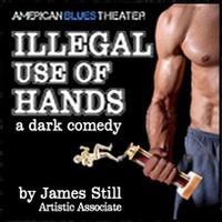 American-Blues-Theater-Presents-ILLEGAL-USE-OF-HANDS-World-Premiere-831-20010101