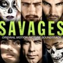 SAVAGES Original Motion Picture Soundtrack Available on iTunes; Film Released Today, 7/6