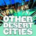OTHER DESERT CITIES Ends Limited Engagement as Scheduled, June 17