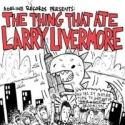 10 Bands Celebrate THE THING THAT ATE LARRY LIVERMORE Release Party at Knitting Factory, 6/25-26