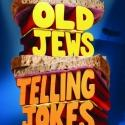OLD JEWS TELLING JOKES Announces New Performance Schedule