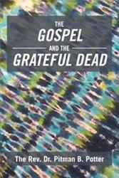 Rev. Dr. Pitman B. Potter Reveals 'The Gospel and the Grateful Dead'