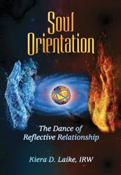 Kiera Laike Releases New Book, SOUL ORIENTATION: THE DANCE OF REFLECTIVE RELATIONSHIP