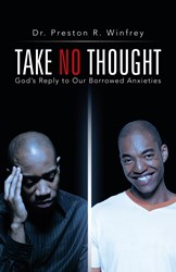 Preston Winfrey Offers Tips for Letting Go of Worry in TAKE NO THOUGHT