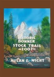 Milan E. Wight Releases HISTORIC DONNER STOCK TRAIL 2007