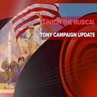 STAGE TUBE: CLINTON: THE MUSICAL Provides Tony Campaign Update