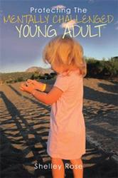 Shelley Rose Releases 'Protecting The Mentally Challenged Young Adult'