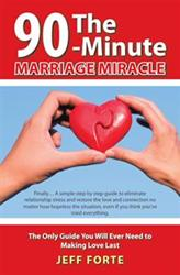 THE 90 MINUTE MARRIAGE MIRACLE by Jeff Forte Helps Save Marriages