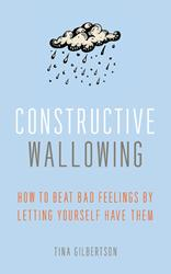 Tina Gilbertson Shares Advice on What to Do with Bad Moods in CONSTRUCTIVE WALLOWING