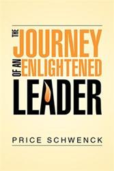 Price Schwenck Releases THE JOURNEY OF AN ENLIGHTENED LEADER