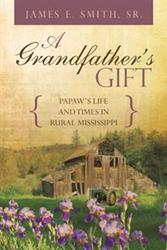 James E. Smith Sr. Releases Autobiography, A GRANDFATHER'S GIFT