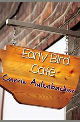 "Carrie Aulenbacher's New Book ""The Early Bird Cafe"" is a Vividly Written Quintessential Romance Story"