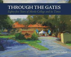 Through the Gates: Eighty-Five Years of Menlo College and Its Times is Released