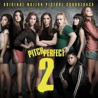 The Barden Bellas Are Back! PITCH PERFECT 2 Soundtrack Now Available for Pre-Order