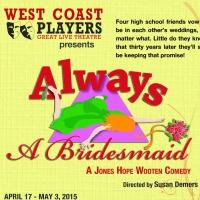 ALWAYS A BRIDESMAID to Play West Coast Players, 4/17-5/3