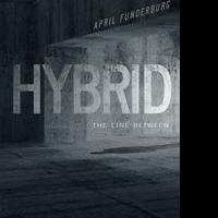 April Funderburg's First Book 'Hybrid The Line between' Is a Suspenseful, Science Fiction Work That Keeps the Reader on the Edge of Their Seat