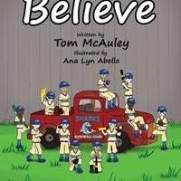 Tom McAuley's New Book 'Believe' Is the Inspirational Story Chronicling a 10-Year-Old Boy's Dream of Baseball Glory