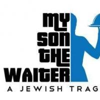 MY SON THE WAITER, A JEWISH TRAGEDY Extends Through 6/29 at Triad Theatre