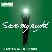 Out Today: Armin van Buuren - Save My Night (Blasterjaxx remix)