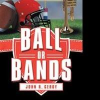 John R. Gerdy Releases BALL OR BANDS