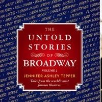 Jennifer Ashley Tepper's THE UNTOLD STORIES OF BROADWAY, VOLUME 2 Hits the Shelves Today