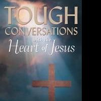 Richard Tiller Releases TOUGH CONVERSATIONS WITH THE HEART OF JESUS