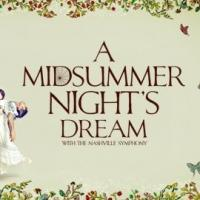 Nashville Ballet to Welcome Spring with A MIDSUMMER NIGHT'S DREAM at TPAC, 4/24-26