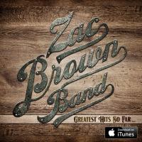 Grammy Winning  Zac Brown Band Release First Ever Anthology 'GREATEST HITS SO FAR...' Out Today