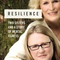 Glenn Close's Sister Pens Memoir of Mental Illness, RESILIENCE