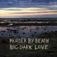 Murder By Death Releases New Album BIG DARK LOVE Today