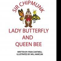 New Children's Book by Fran Cantwell, SIR CHIPMUNK, LADY BUTTERFLY AND QUEEN BEE, is Released