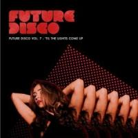 'Future Disco Vol. 7 - 'Til The Lights Come Up' Out Today