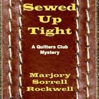 SEWED UP TIGHT by Marjory Sorrell Rockwell is Now Available