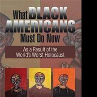 Ronald C. Smith Releases WHAT BLACK AMERICANS MUST DO NOW