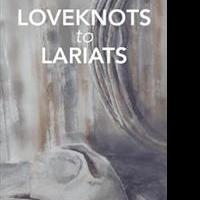 New Book of Poetry LOVEKNOTS TO LARIATS is Released