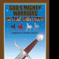 Donald Bell Releases GOD'S MIGHTY WARRIORS IN THE LAST DAYS