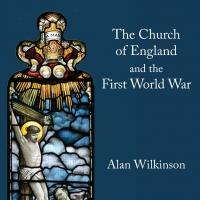 The Lutterworth Press to Release THE CHURCH OF ENGLAND AND THE FIRST WORLD WAR by Alan Wilkinson
