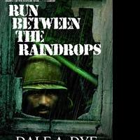 Dale A. Dye Releases RUN BETWEEN THE RAINDROPS