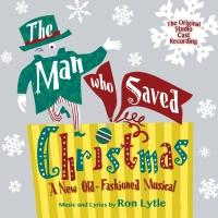 BWW CD Reviews: THE MAN WHO SAVED CHRISTMAS (Original Studio Cast Recording) is Old-Fashioned Musical Fun