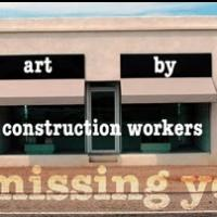 Art By Construction Workers Exhibition THE MISSING YEARS to Open 5/4 at BAX