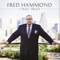 Grammy-Winning Gospel Star Fred Hammond to Release I WILL TRUST, 11/17