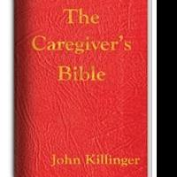 THE CAREGIVER'S BIBLE Looks at Caring for a Loved One During Terminal Illness