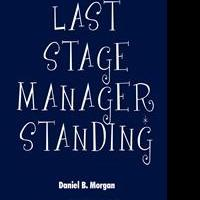 LAST STAGE MANAGER STANDING by Daniel B. Morgan is Released