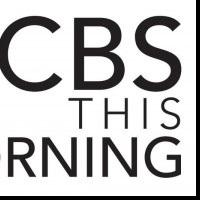 CBS THIS MORNING Only Network Morning Show to Post Year-to-Year Gain For Same Week